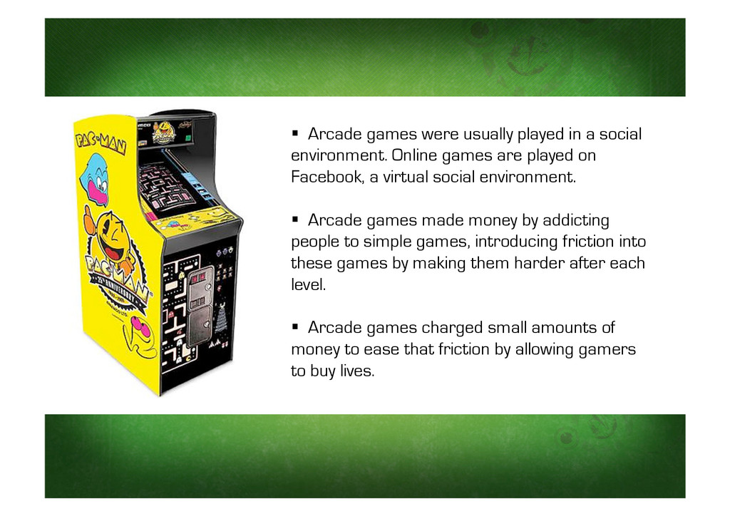   Arcade games were usually played in a social...