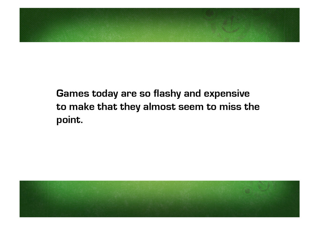 Games today are so flashy and expensive to make...