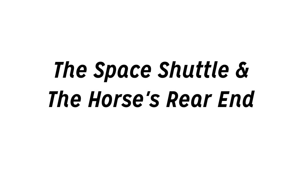 The Space Shuttle & The Horse's Rear End