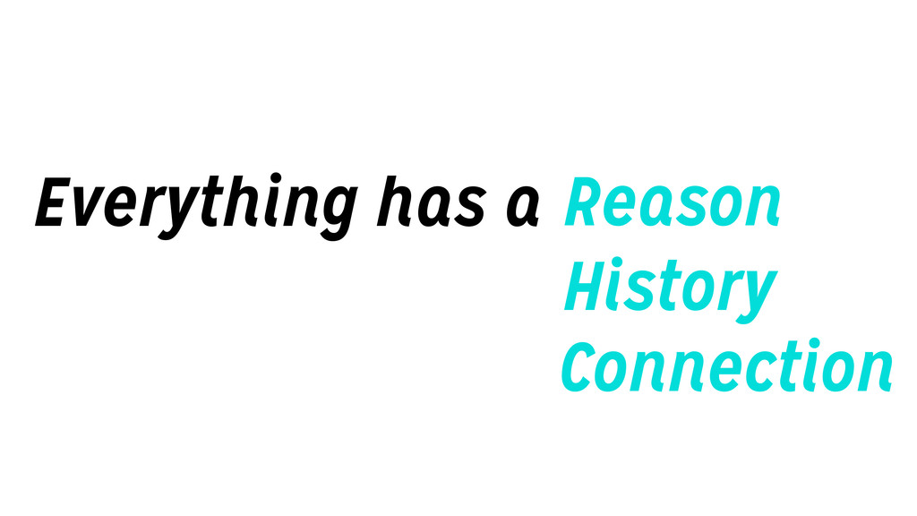 Everything has a Reason History Connection
