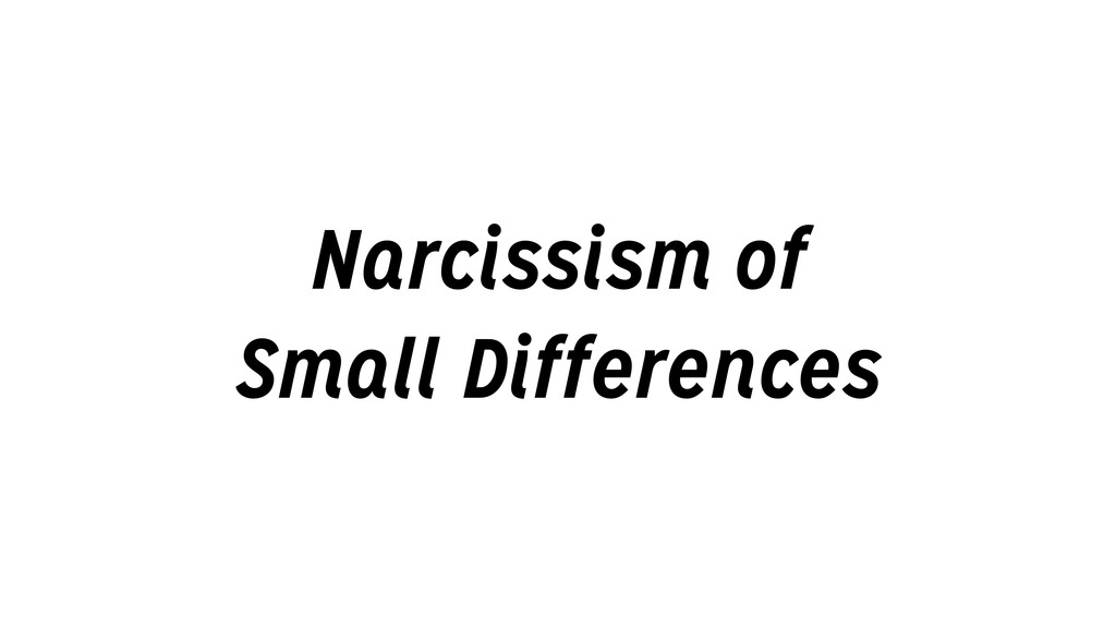 Narcissism of Small Differences