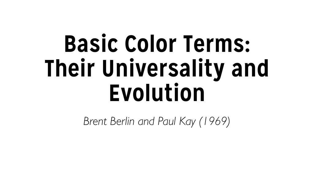 Basic Color Terms: Their Universality and Evolu...
