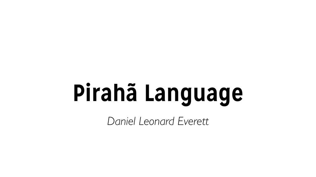 Pirahã Language Daniel Leonard Everett