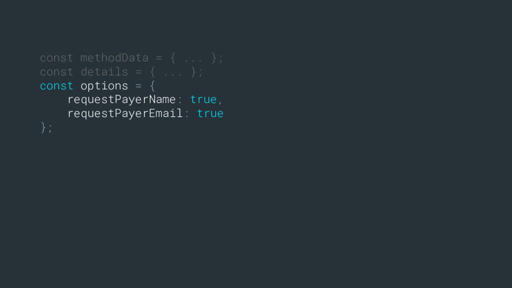 const methodData = { ... }; const details = { ....