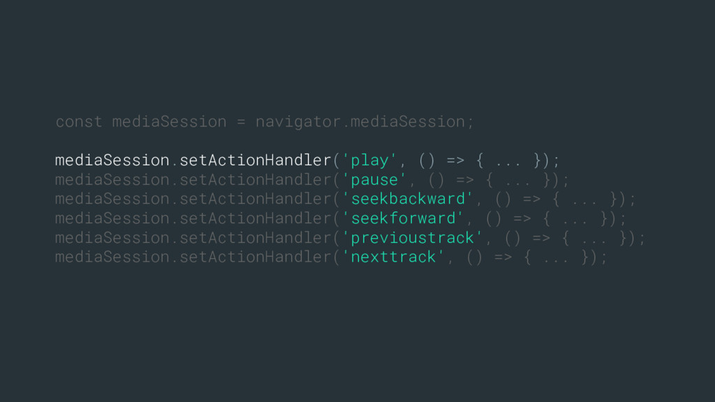 const mediaSession = navigator.mediaSession; me...