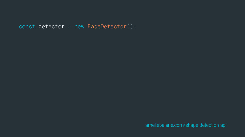 const detector = new FaceDetector();