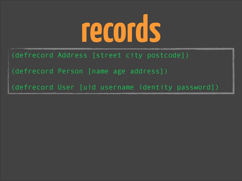 (defrecord Address [street city postcode]) ! (d...