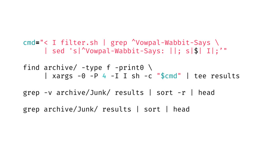 "cmd=""< I filter.sh | grep ^Vowpal-Wabbit-Says \..."