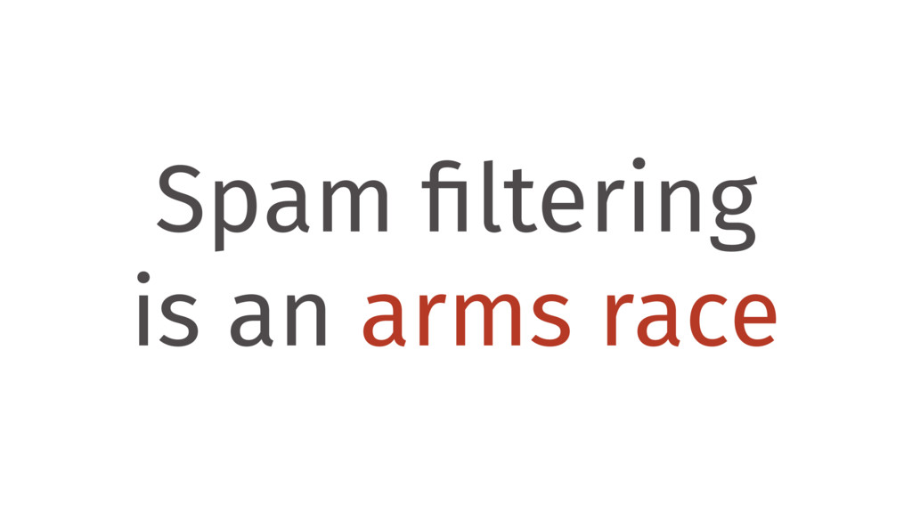 Spam filtering is an arms race