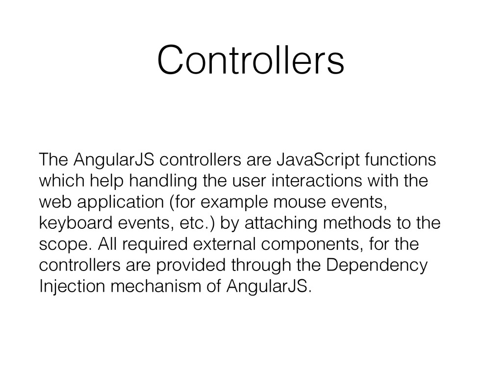 Controllers The AngularJS controllers are JavaS...