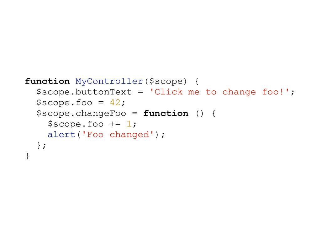function MyController($scope) { $scope.buttonTe...