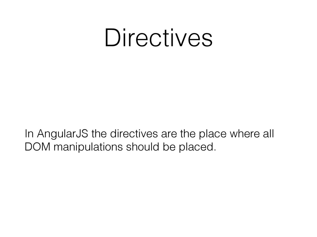 Directives In AngularJS the directives are the ...