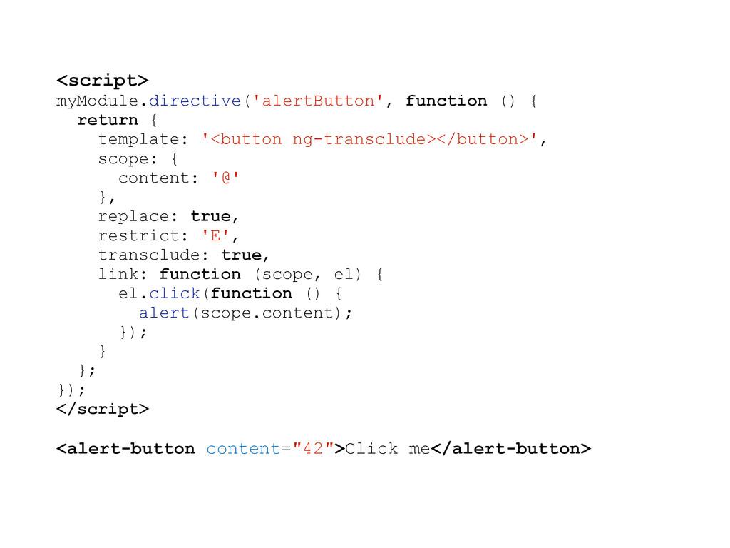 <script> myModule.directive('alertButton', func...