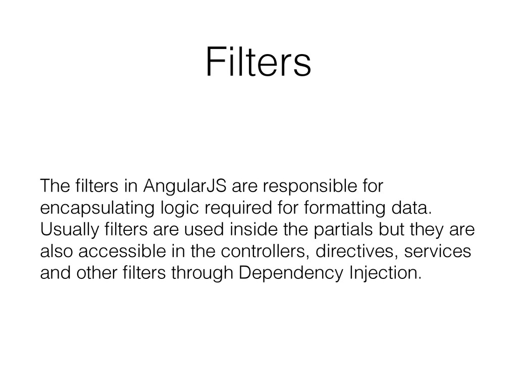 Filters The filters in AngularJS are responsible...