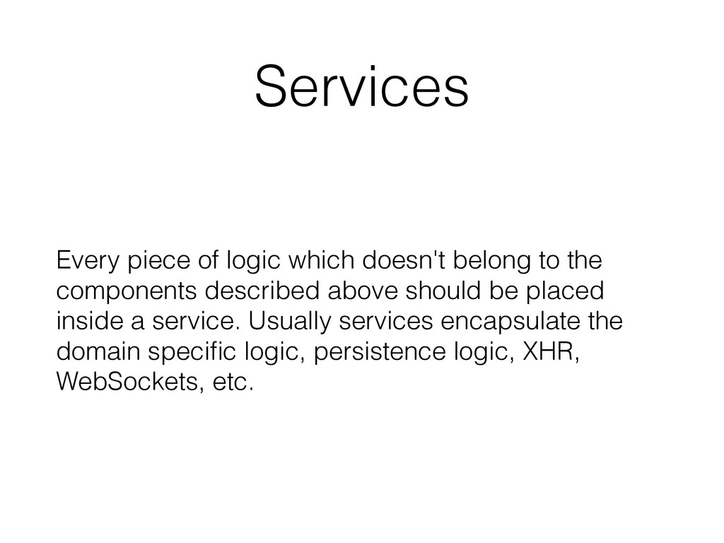Services Every piece of logic which doesn't bel...