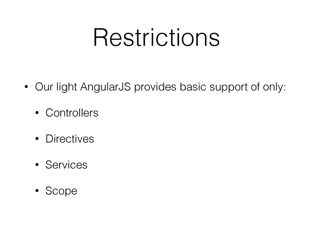Restrictions • Our light AngularJS provides bas...