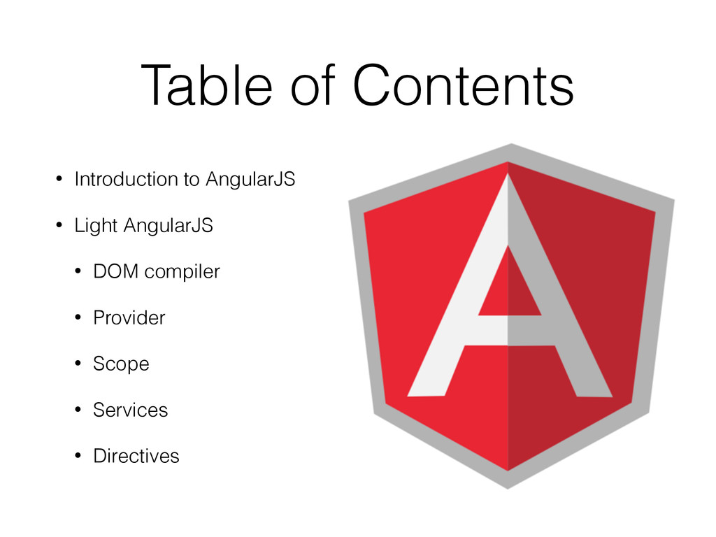 Table of Contents • Introduction to AngularJS •...