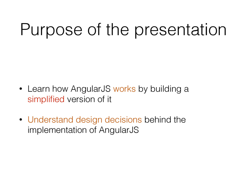 Purpose of the presentation • Learn how Angular...