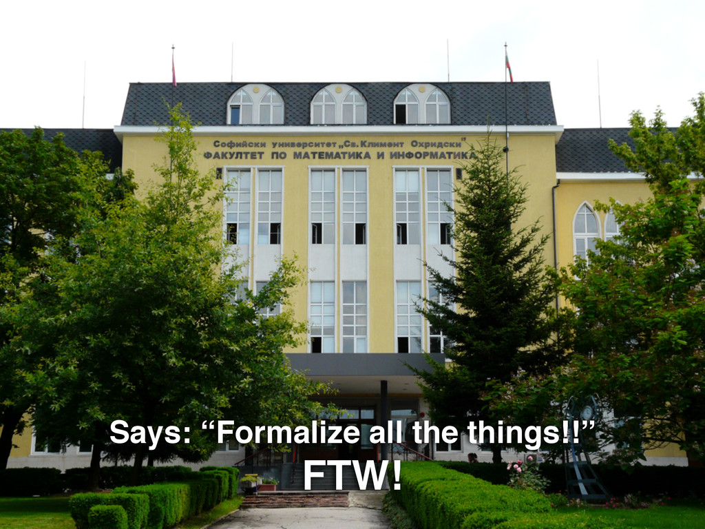 "Says: ""Formalize all the things!!"" FTW!"