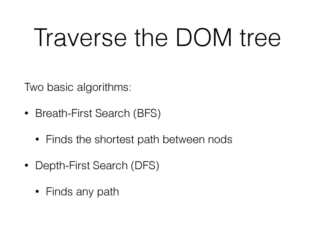 Traverse the DOM tree Two basic algorithms: • B...