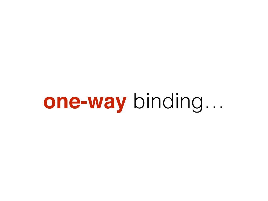 one-way binding…