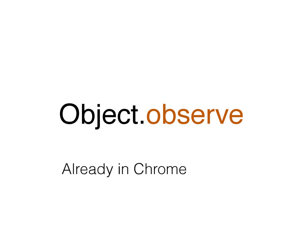 Object.observe Already in Chrome