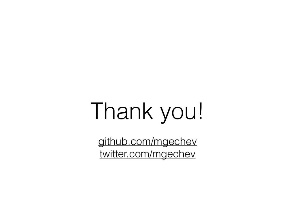 Thank you! github.com/mgechev twitter.com/mgech...