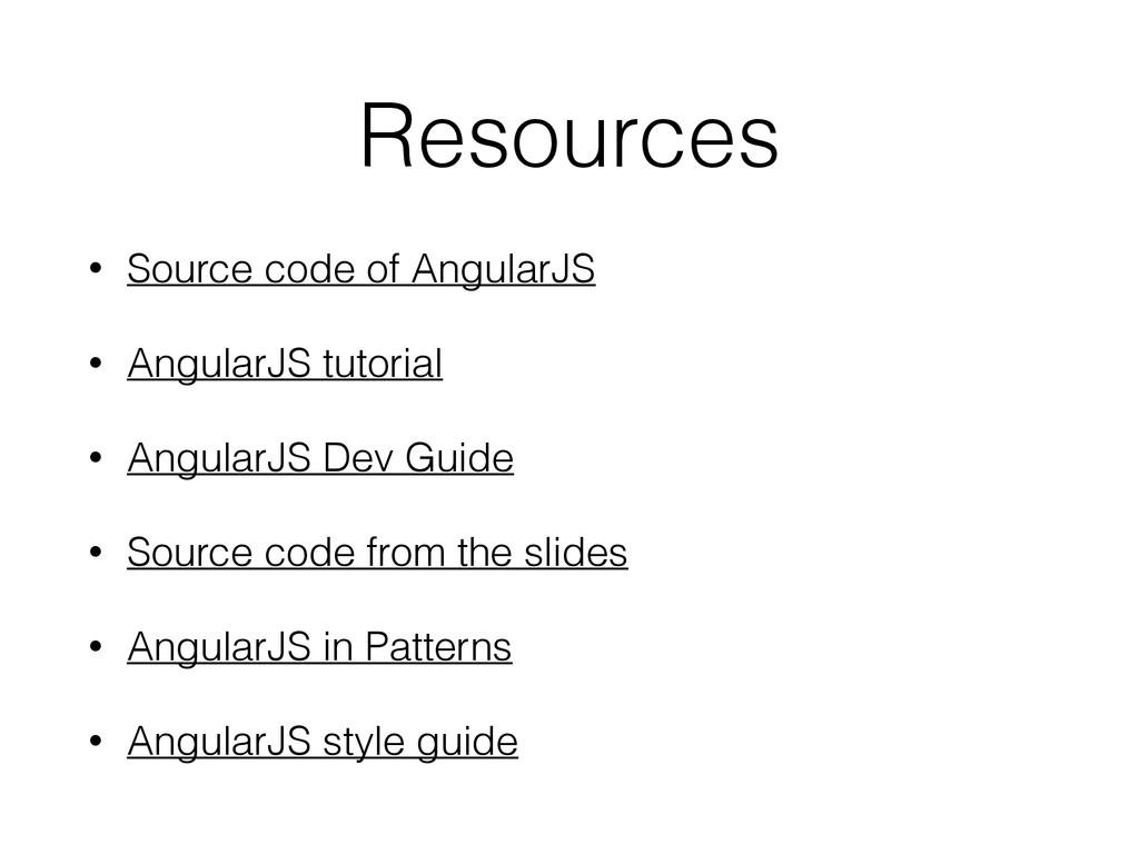 Resources • Source code of AngularJS • AngularJ...