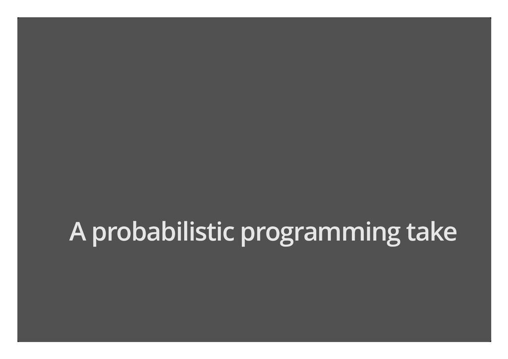 A probabilistic programming take