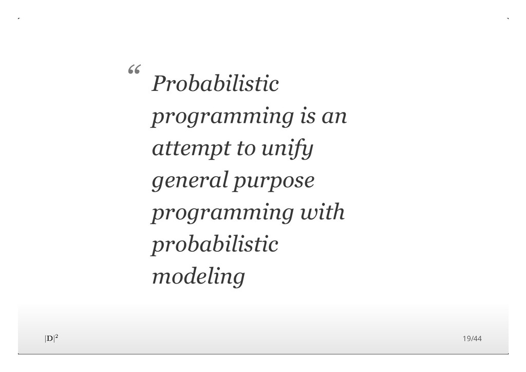 Probabilistic programming is an attempt to unif...