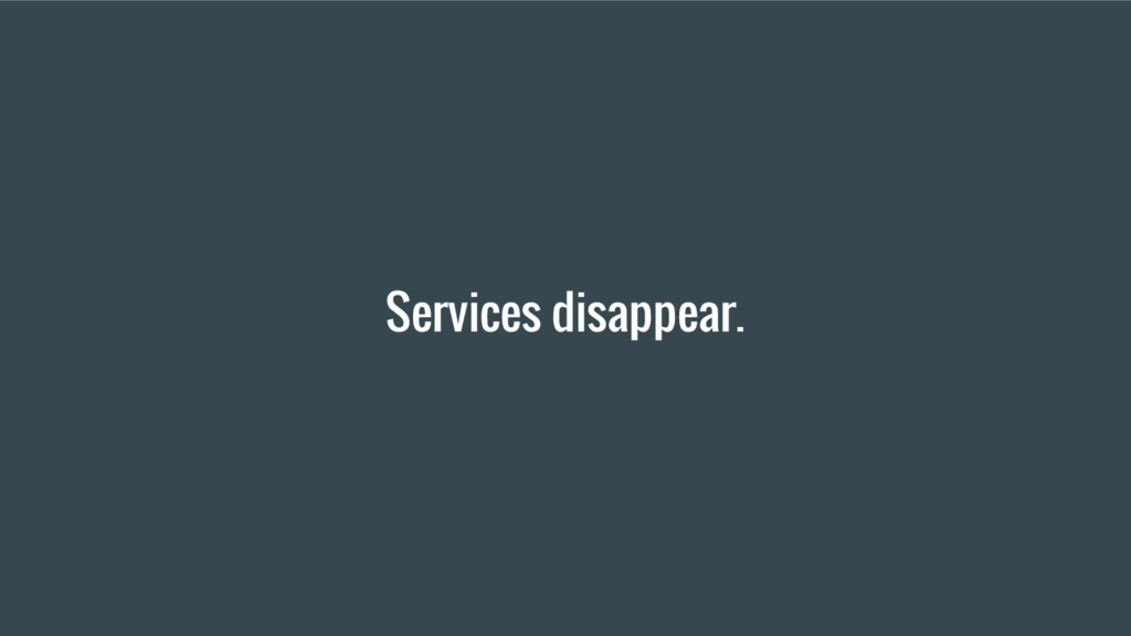 Services disappear.