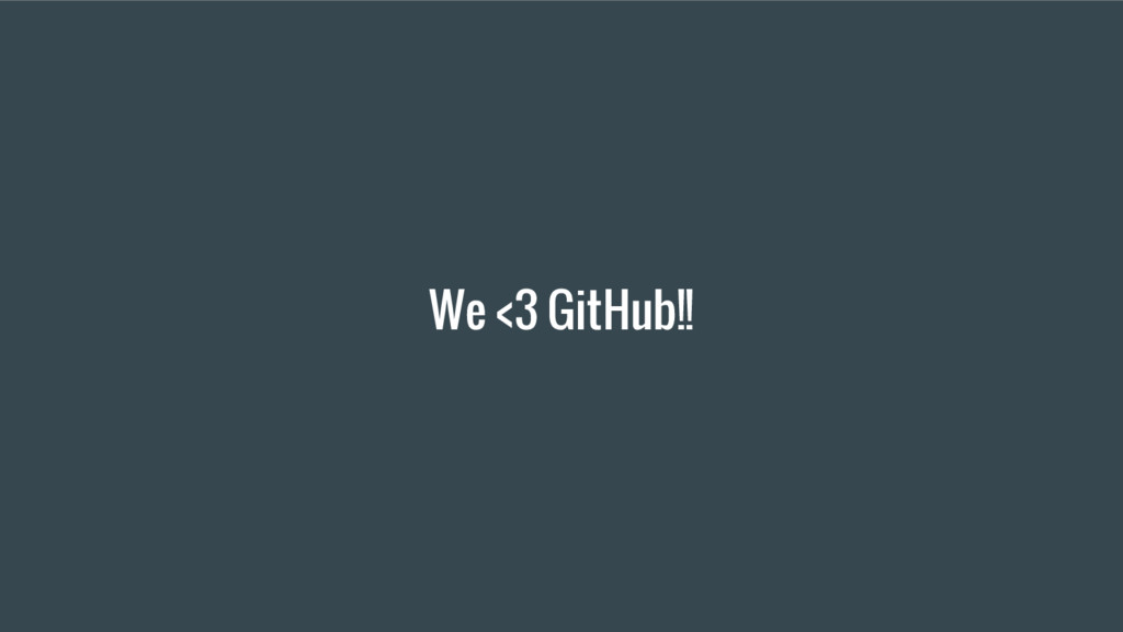 We <3 GitHub!!