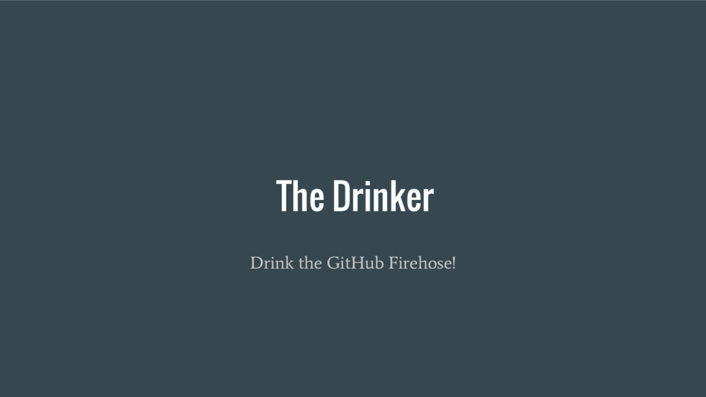 The Drinker Drink the GitHub Firehose!