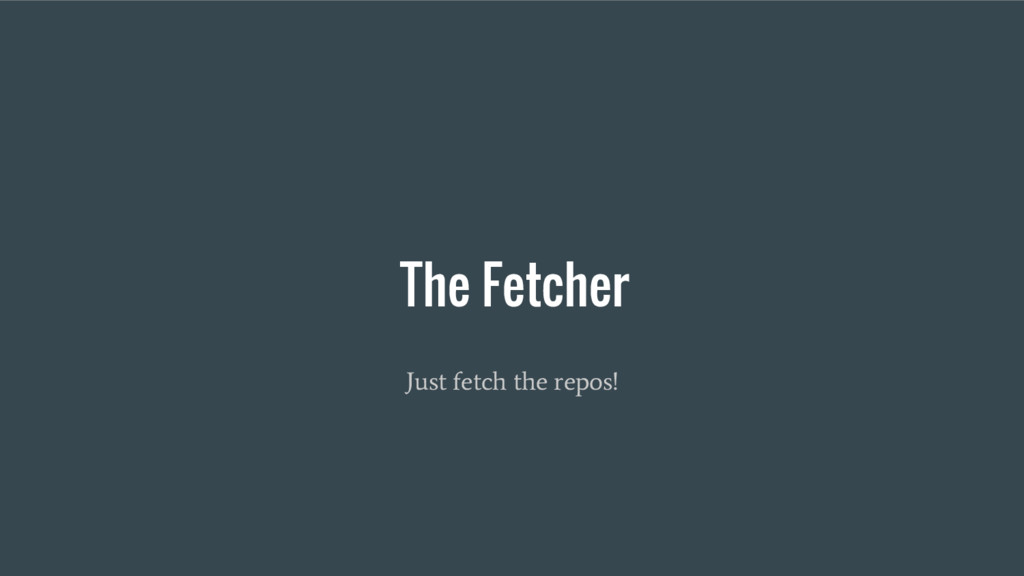 The Fetcher Just fetch the repos!