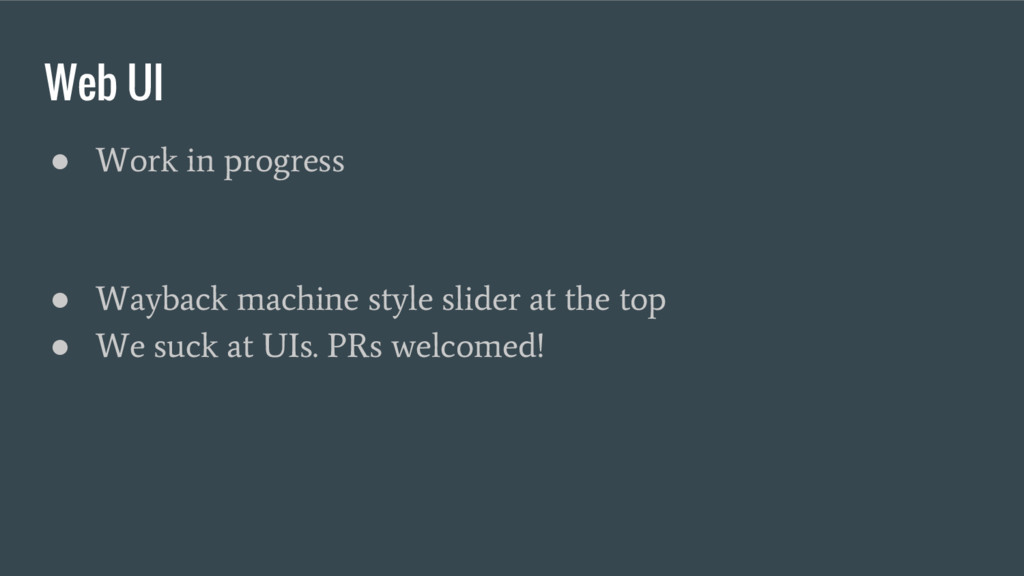 Web UI ● Work in progress ● Wayback machine sty...