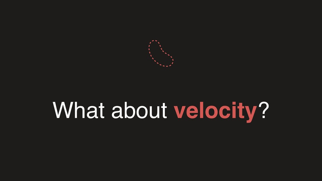 What about velocity?