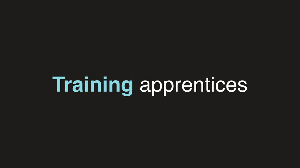 Training apprentices