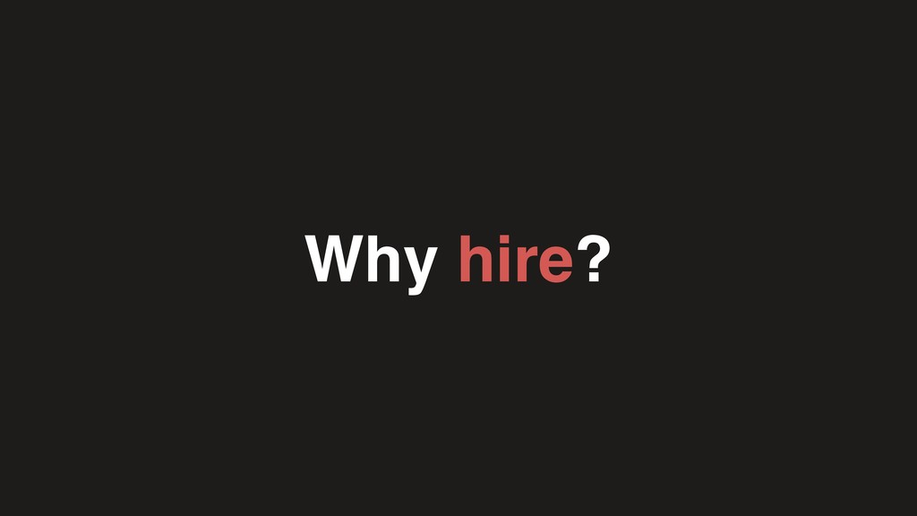 Why hire?