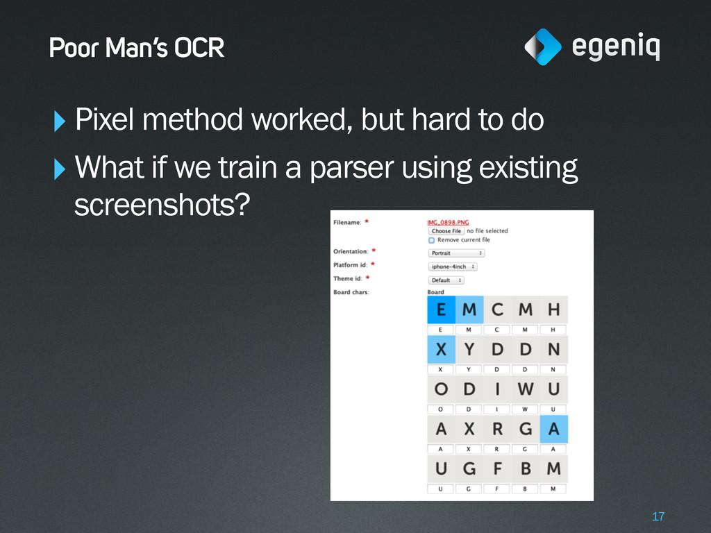 Poor Man's OCR ‣Pixel method worked, but hard t...