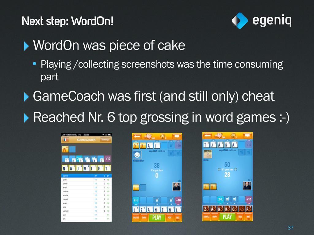Next step: WordOn! ‣WordOn was piece of cake • ...