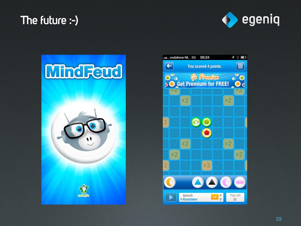 The future :-) 39