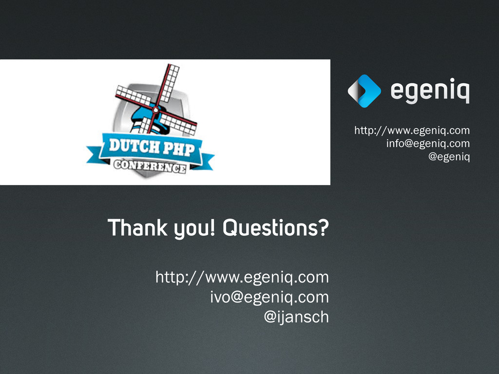 Thank you! Questions? http://www.egeniq.com inf...