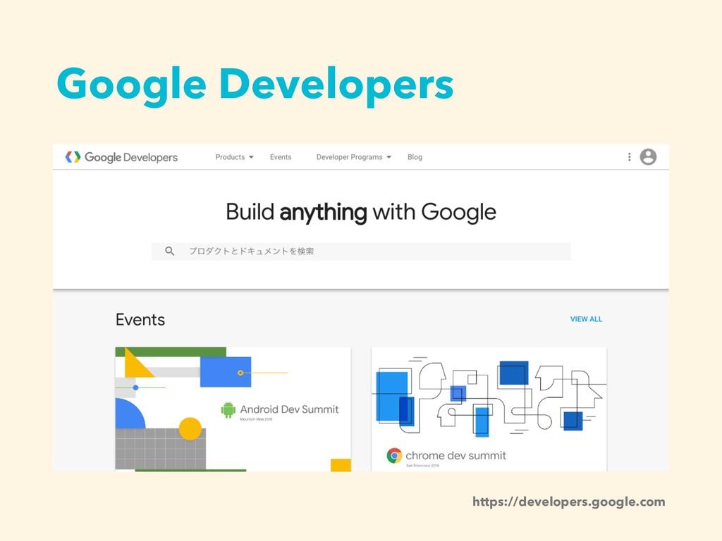 Google Developers https://developers.google.com