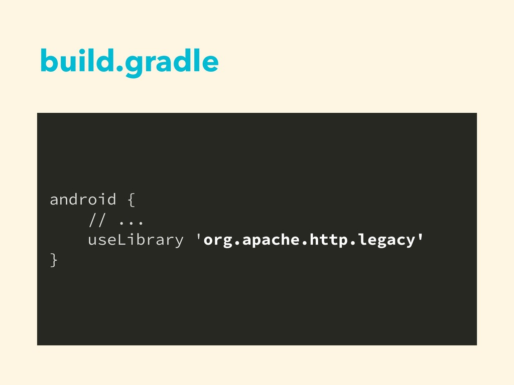build.gradle android { // ... useLibrary 'org.a...