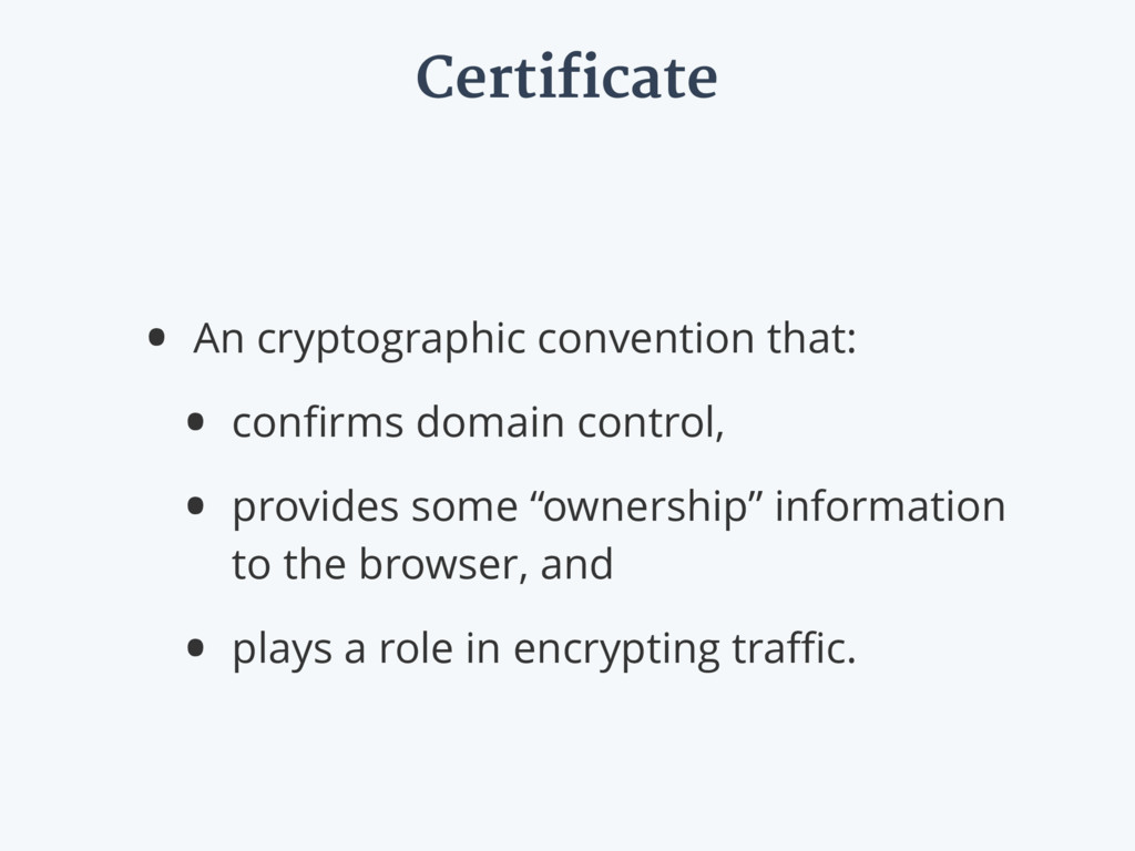 Certificate • An cryptographic convention that:...