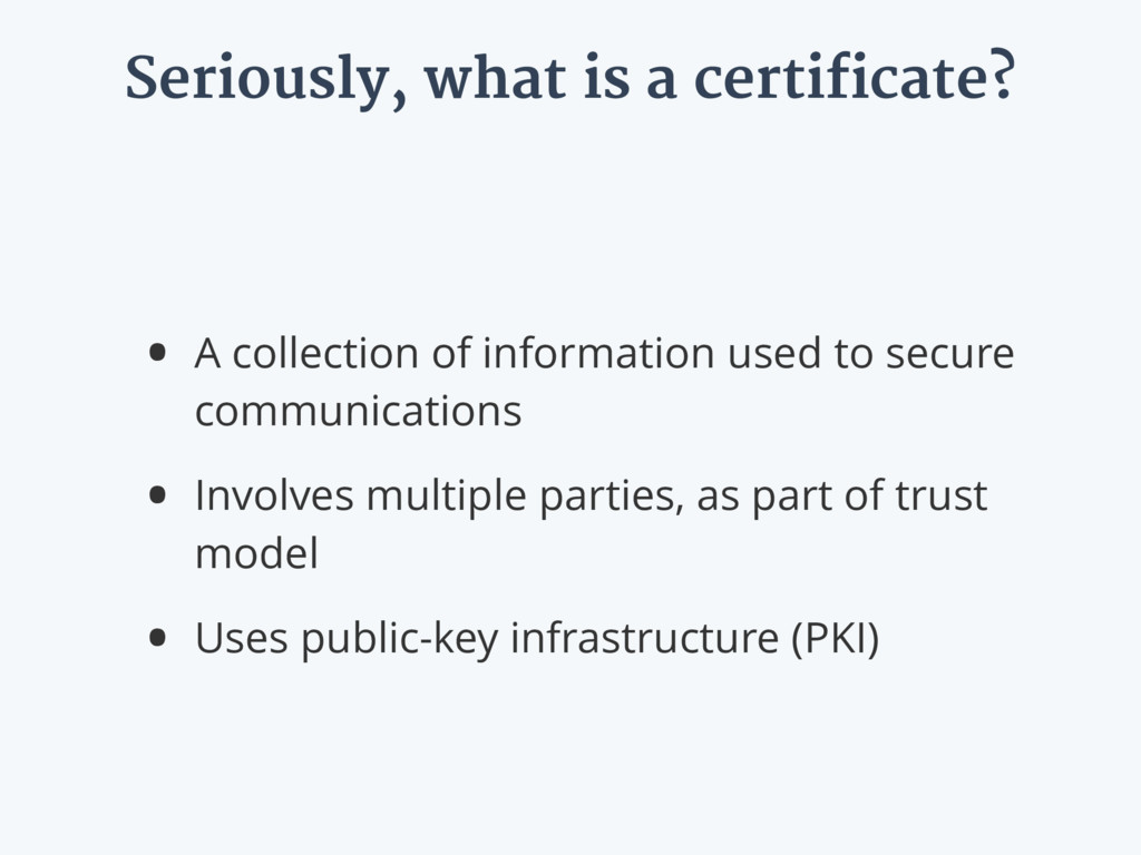 Seriously, what is a certificate? • A collectio...