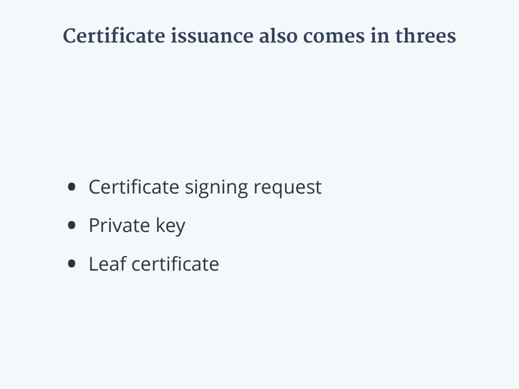 Certificate issuance also comes in threes • Cer...