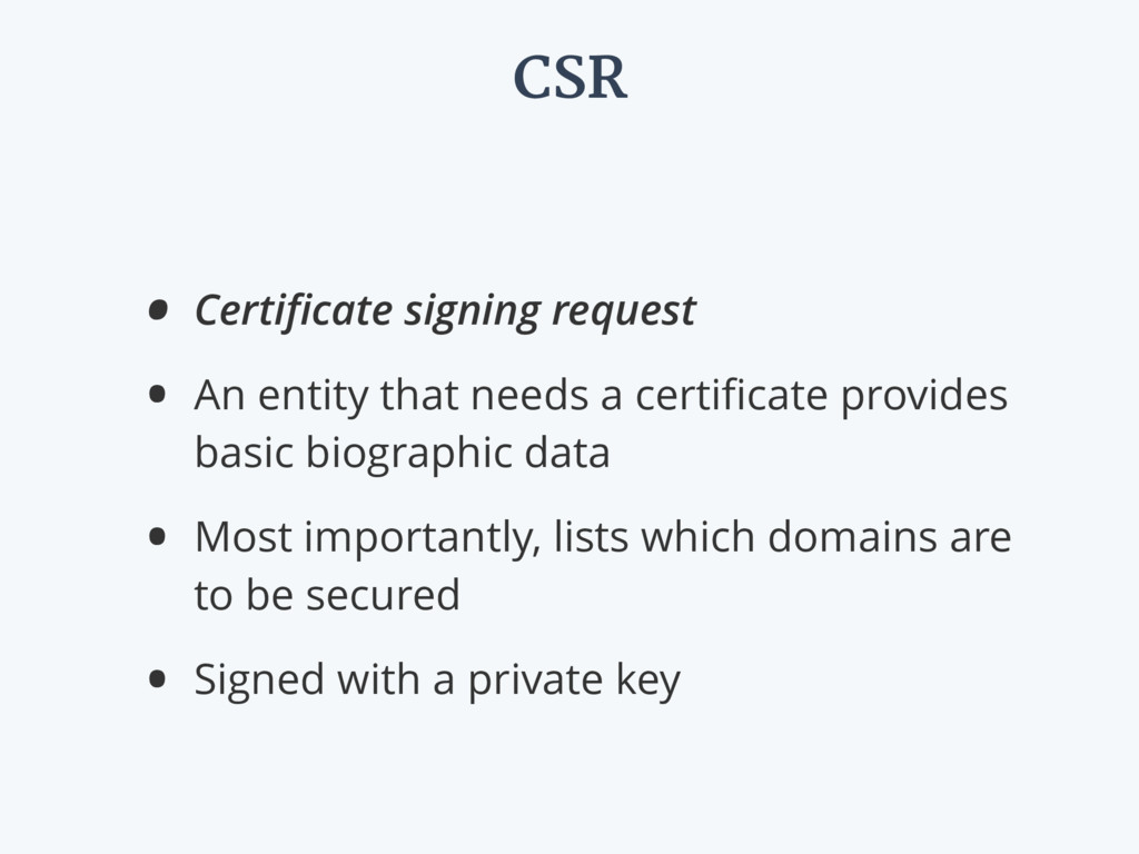 CSR • Certificate signing request • An entity th...