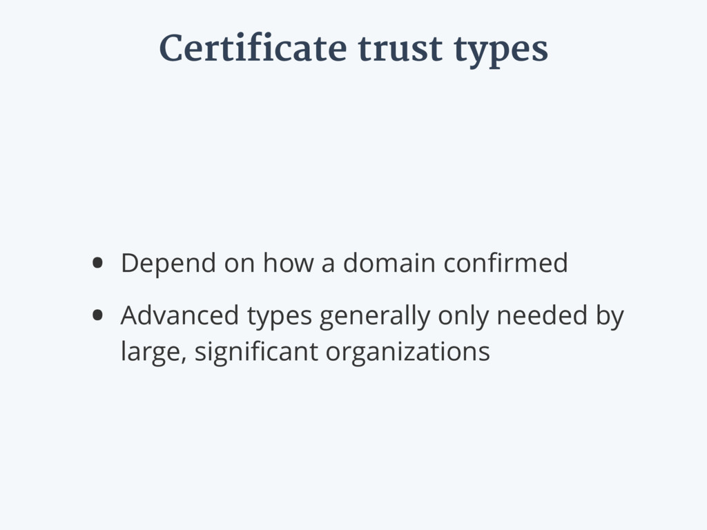 Certificate trust types • Depend on how a domai...
