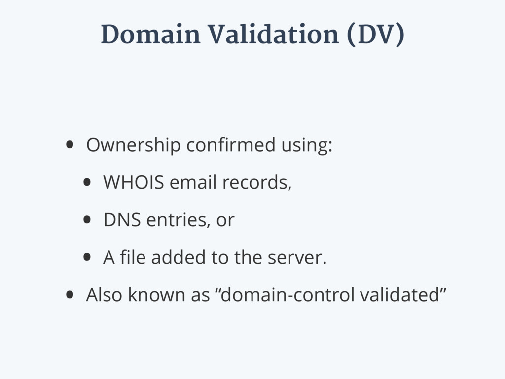 Domain Validation (DV) • Ownership confirmed usi...